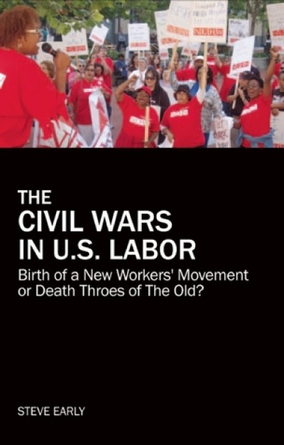 The Civil Wars in the U.S. Labor Movement: Birth of a New Workers' Movement or the Death Throes of the Old?