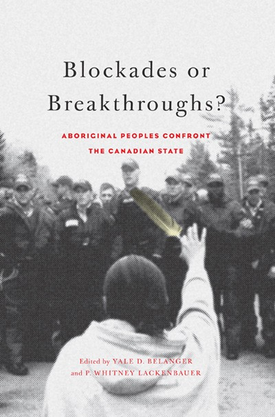 Blockades or Breakthroughs? Aboriginal Peoples Confront the Canadian State