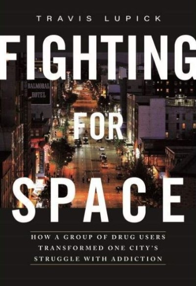 Fighting for Space: How a Group of Drug Users Transformed One City's Struggle with Addiction
