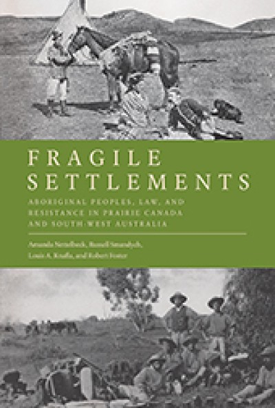 Fragile Settlements: Aboriginal Peoples, Law, and Resistance in South-West Australia and Prairie Canada
