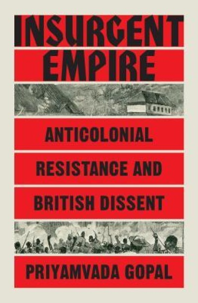 Insurgent Empire: Anticolonial Resistance and British Dissent