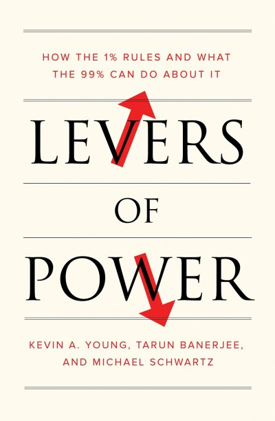 Levers of Power: How the 1% Rules and What the 99% Can Do About It