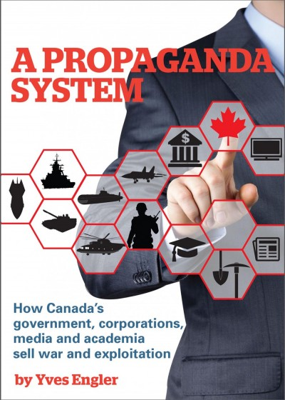 A Propaganda System: How Government, Corporations, Media and Academia Sell War and Exploitation